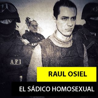 RAÚL OSIEL | EL ASESINO DEL ARCOÍRIS