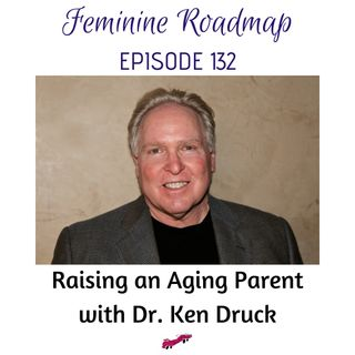 FR Ep #132 Raising an Aging Parent with Dr Ken Druck