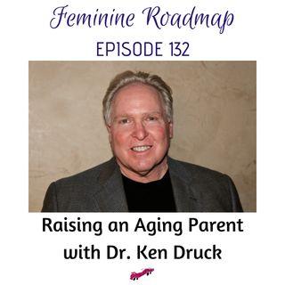 FR Ep #132 Raising an Aging Parent with Dr Ken Druck