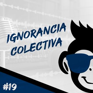 Episodio 19 - Ignorancia Colectiva