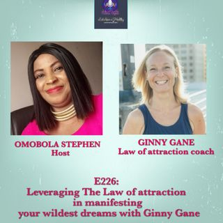 E226:Leveraging The Law Of Attraction In Manifesting Your Wildest Dreams With Ginny Gane