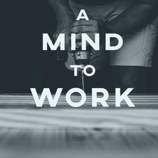 A Mind to Work - Morning Manna #2982