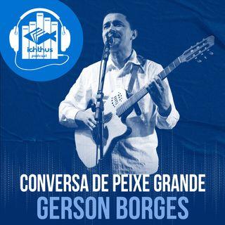 Gerson Borges | Conversa de peixe grande