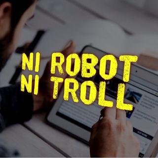 Ni robots ni trolls