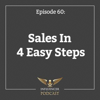 Episode 60: Sales In 4 Easy Steps
