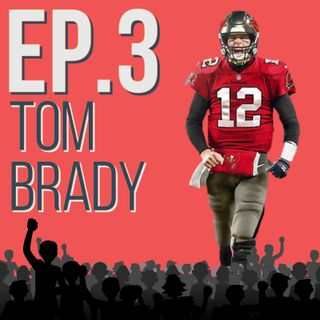 Episode 3: The Ageless Wonder - Tom Brady