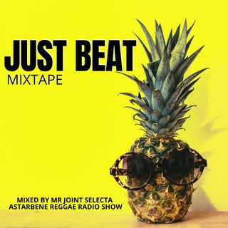 JUST BEAT MIXTAPE BY MR JOINT SELECTA X ASTARBENE REGGAE RADIO SHOW