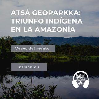 Atsá Geoparkka: Triunfo indígena en la Amazonía