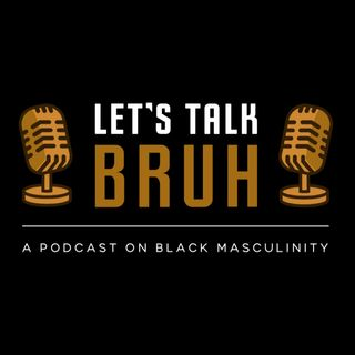 Let's Talk Bruh Podcast