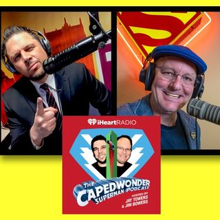 #397: Caped Wonder Superman Podcast hosts Jay Towers and Jim Bowers are here!