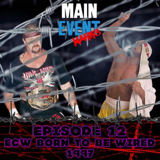 Episode 12: ECW Born to be Wired 1997
