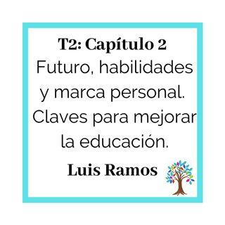 T202_Luis Ramos: Futuro, habilidades y marca personal - Claves para mejorar la educación.