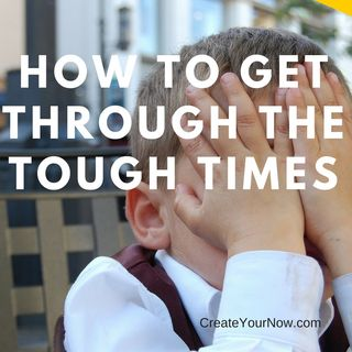 924 How to Get Through the Tough Times