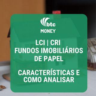 LCIs, CRIs e Fundos Imobiliários de Papel: Características e Como Analisar | BTC Money #21
