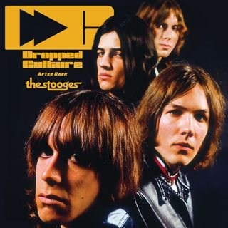 Dropped Culture After Dark: The Stooges
