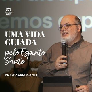 Uma vida guiada pelo Espírito Santo // pr. Cézar Rosaneli