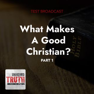 What Makes a Good Christian Part 1