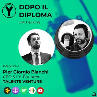 """""""Dopo il Diploma"""" con Pier Giorgio Bianchi TALENTS VENTURE [Job Hacking]"""