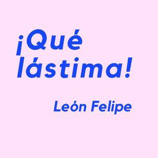¡QUÉ LÁSTIMA! - Un poema de León Felipe