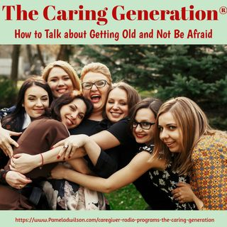 How to Talk About Getting Old and Not Be Afraid