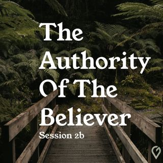 The Authority of the Believer- Session 2b: Our Partnership With the King of Kings