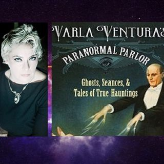 Ghosts Seances & Hauntings w  Varla Ventura Sun.July 15th
