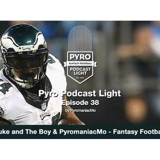 Pyro Light Fantasy Football Podcast - Episode 38 w/ Duke and the Boy