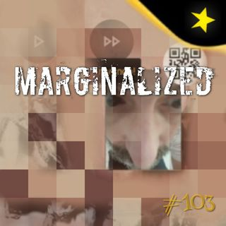 Marginalized (#103)