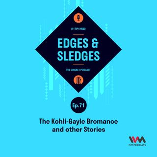 Ep. 71: The Kohli-Gayle Bromance and other Stories