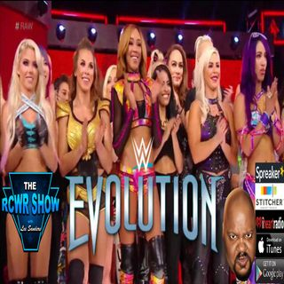 Women's EVOLUTION or Here's Roman? The RCWR Show 7-24-2018 | Episode 605