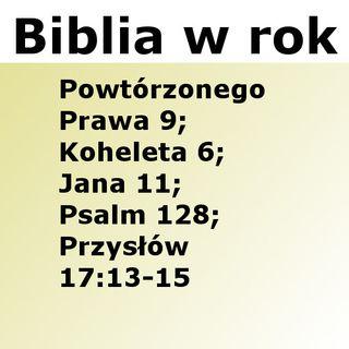 162 - Powtórzonego Prawa 9, Koheleta 6, Jana 11, Psalm 128, Przysłów 17:13-15