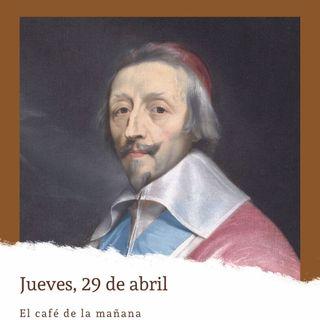 Jueves, 29 de abril. El cardenal Richelieu es nombrado ministro principal del rey Luis XIII
