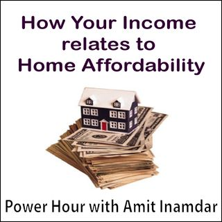 Power Hour with Amit -How Your Income relates to Home Affordability
