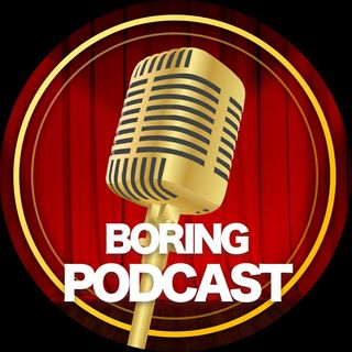 Episode 2 - Boring Podcast