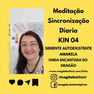 Meditação Sincronização Diária  Kin 04 - Semente Autoexistente Amarela