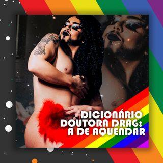 Dicionário Doutora Drag: A de aquendar