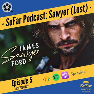 Ep. 5 - Sawyer Ford (Lost)