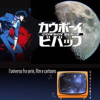 #18 Stelle&TV: Perdere la Luna & Cowboy Bebop