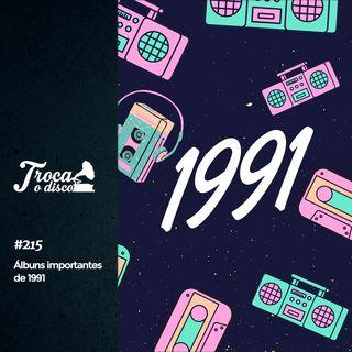 Troca o Disco #215: Grandes álbuns de 1991 (feat. Bruno Ascari)