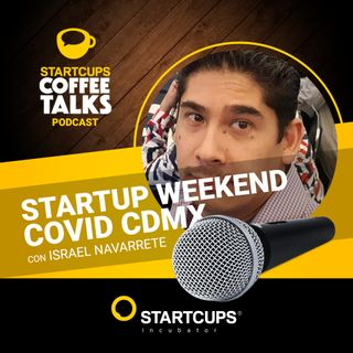 Startup weekend COVID-19 | COFFEE TALKS con Israel Navarrete