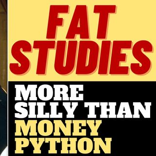 FAT STUDIES Is like MONTY PYTHON In Real Life
