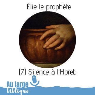#137 Elie le prophète (7) Silence à l'Horeb
