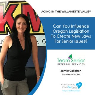 5/29/18: Jamie Callahan with Team Senior Referral Services | Can You Influence Oregon Legislation to Create New Laws for Senior Issues?