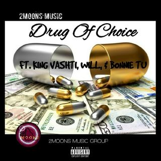 DRUG OF CHOICE- 2MOONS MUSIC FT. KING VASHTI x WILL x BONNIE TU