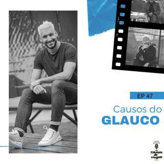 EP 47 - Causos do Glauco