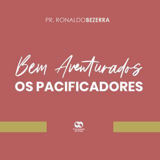 Bem-aventurados os pacificadores // pr. Ronaldo Bezerra