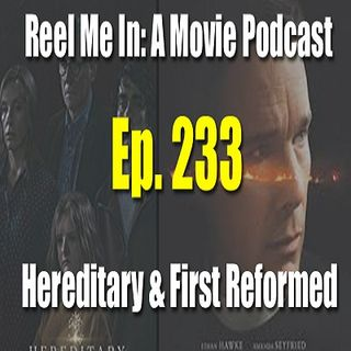 Ep. 233: Hereditary & First Reformed