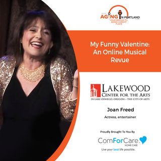 2/10/21: Comedienne/Singer Joan Freed of the Lakewood Theatre Company | MY FUNNY VALENTINE: AN ONLINE MUSICAL REVUE | Aging in Portland