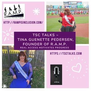 TSC Talks! Inclusion for Everybody!🎉Tina Guenette Pedersen, Founder of R.A.M.P.~Real Access Motivates Progress