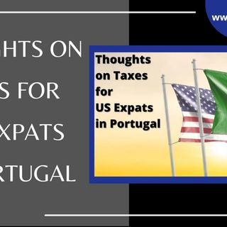 [ HTJ Podcast ] Thoughts on Taxes for US Expats in Portugal.